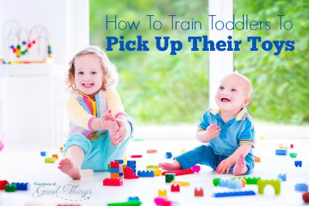 How To Train Toddlers To Pick Up Their Toys | www.teachersofgoodthings.com