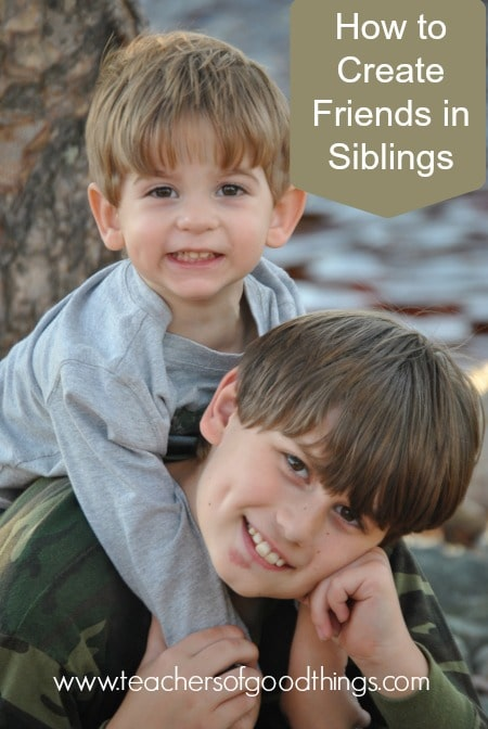How to Create Friends in Siblings www.teachersofgoodthings.com