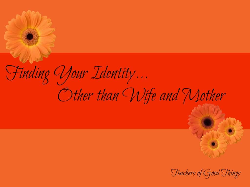 Finding Your Identity: Other than Wife and Mother