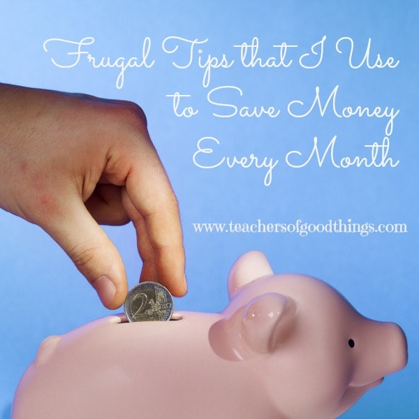 Frugal Tips that I Use to Save Money Every Month