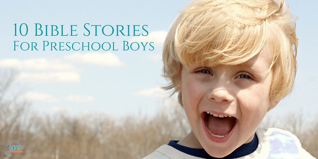 10 Bible Stories for Preschool Boys | www.joyinthehome.com