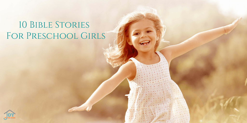 10 Bible Stories for Preschool Girls | www.joyinthehome.com