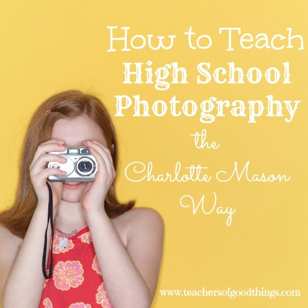 How to Teach High School Photography the Charlotte Mason Way