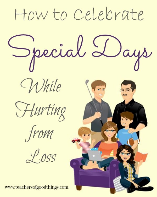 How to Celebrate Special Days While Hurting from Loss