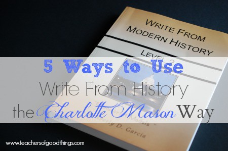 5 Ways to Use Write From History the Charlotte Mason Way