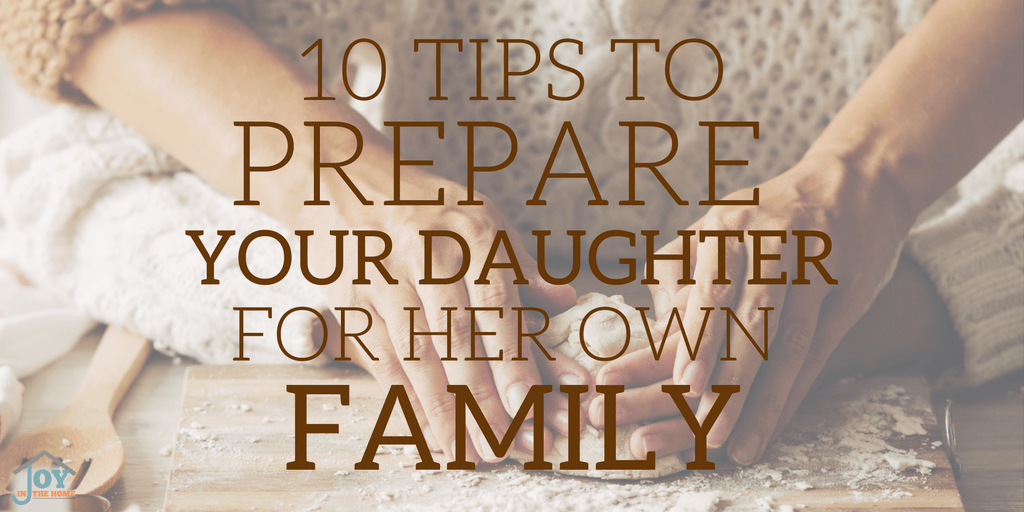 10 Tips to Prepare Your Daughter for Her Own Home | www.joyinthehome.com