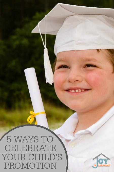 5 Ways To Celebrate Your Child's Promotion - Each grade promotion for a child should be celebrated with recognition for a job well done. These ideas will make it fun! | www.joyinthehome.com