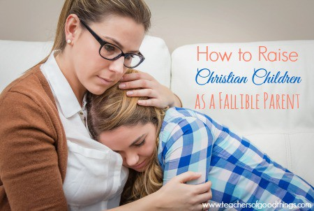 How to Raise Christian Children as a Fallible Parent