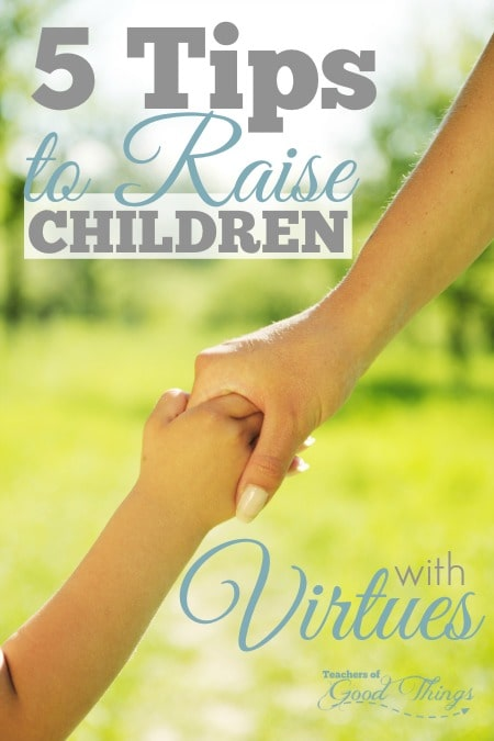 5 Tips to Raise Children with Virtues | www.joyinthehome.com