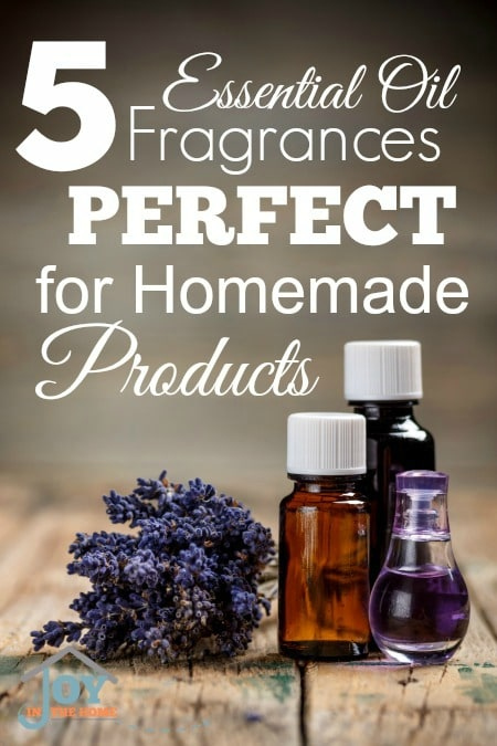 5 Essential Oil Fragrances Perfect for Homemade Products | www.joyinthehome.com