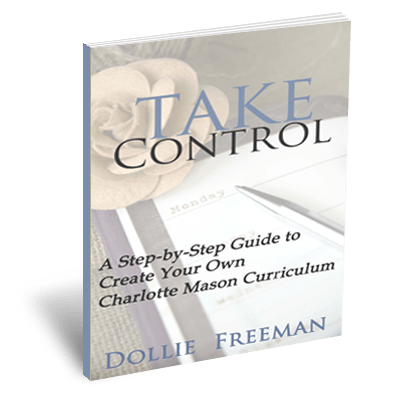 Take Control: A Step by Step Guide to Creating Your Own Charlotte Mason Curriculum by Dollie Freeman