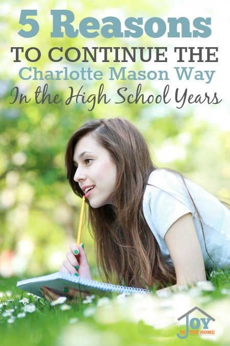 5 Reasons to Continue the Charlotte Mason Way in The High School Years | www.joyinthehome.com