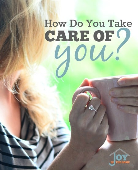 How Do You Take Care of You? - It is so important to find ways to take care of yourself and not only be a caregiver. These tips can help you learn how. | www.joyinthehome.com