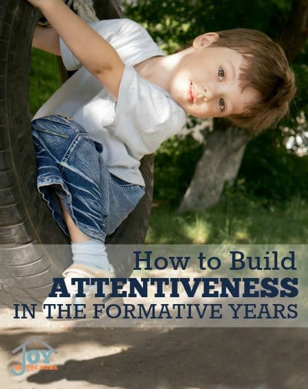 How to Build Attentiveness in the Formative Years