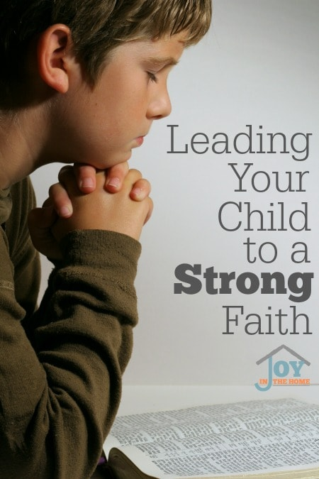 Leading Your Child to a Strong Faith | www.joyinthehome.com