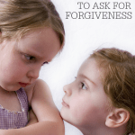 Teaching Children to Ask For Forgiveness