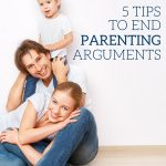 5 Tips to End Parenting Arguments