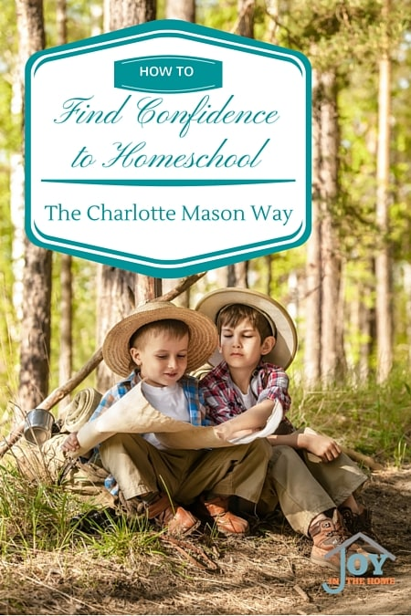 How to Find Confidence to Homeschool the Charlotte Mason | www.joyinthehome.com