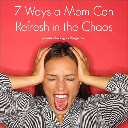 7 Ways a Mom Can Refresh in the Chaos www.joyinthehome.com