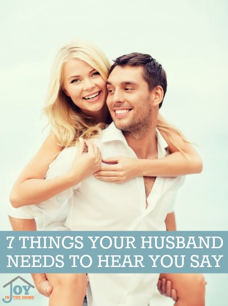 7 Things Your Husband Needs to Hear You Say