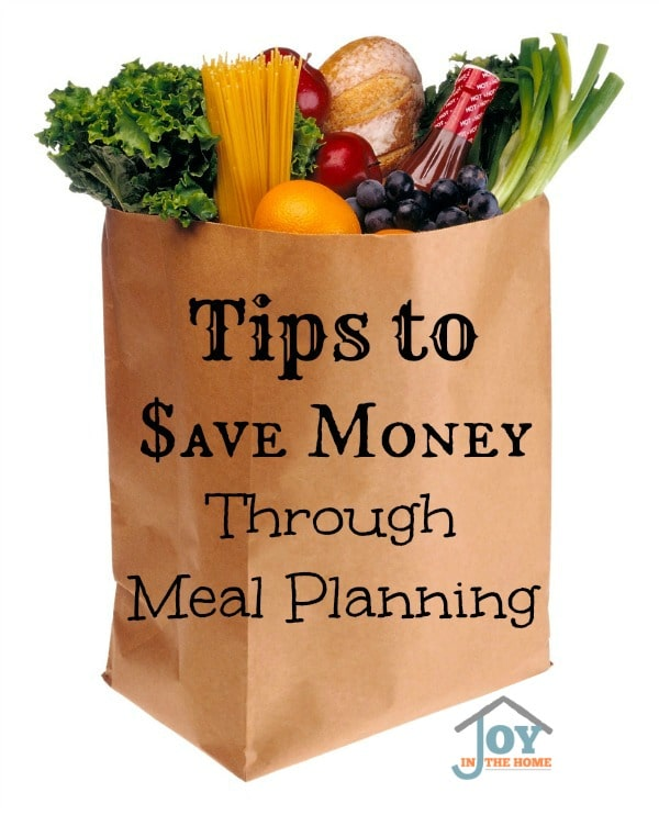 Tips to Save Money Through Meal Planning - Simple steps to saving money and time. | www.joyinthehome.com