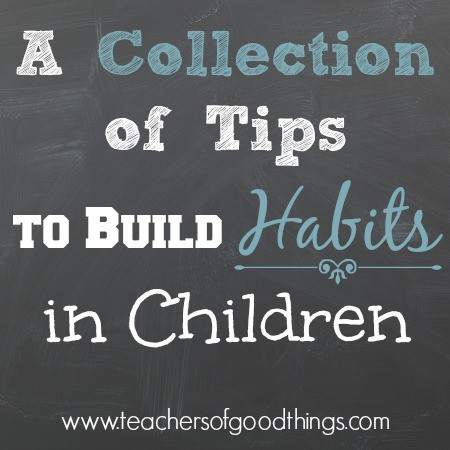 A Collection of Tips to Build Habits in Children www.joyinthehome.com