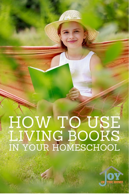 How to Use Living Books in Your Homeschool   www.joyinthehome.com