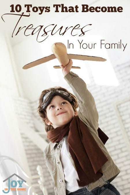 10 Toys that Become Treasures in Your Family | www.joyinthehome.com