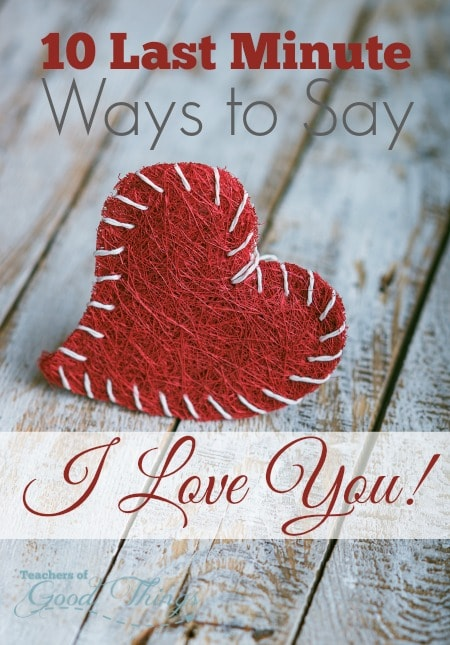 10 Last Minute Ways to Say I Love You