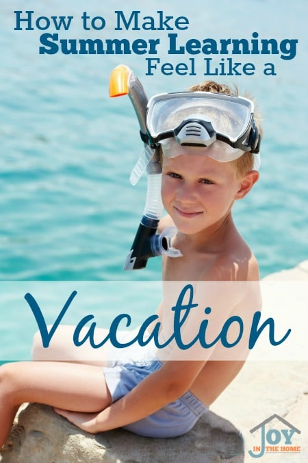 How to Make Summer Learning Feel Like a Vacation - Fill the months of summer with learning that is fun for the whole family! | www.joyinthehome.com