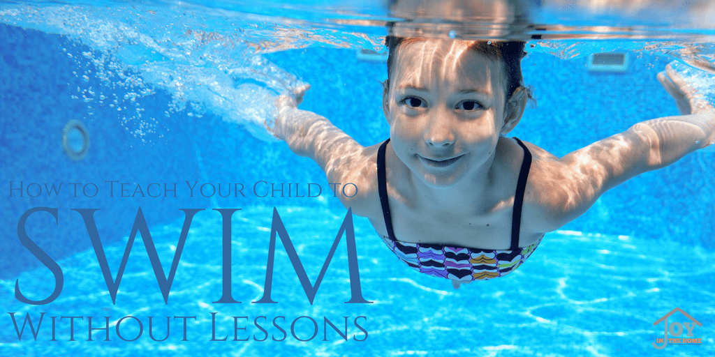 How to Teach Your Child to Swim Without Lessons   www.joyinthehome.com