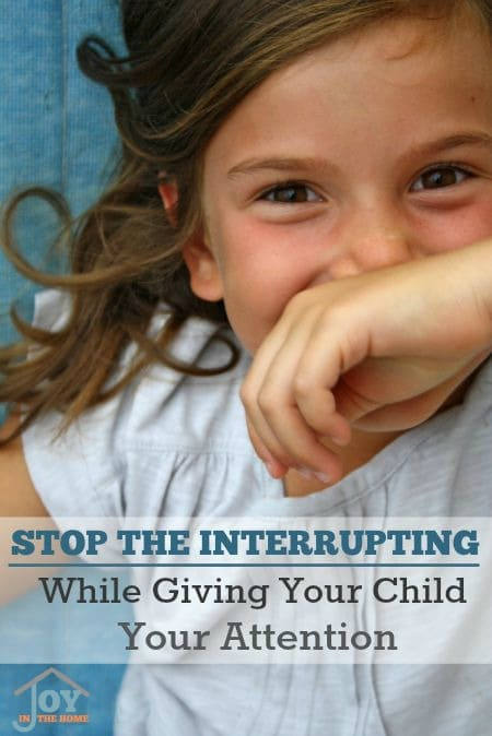 Stop the Interrupting While Giving Your Child Your Attention - One simple rule that can make all the difference with dealing with a child who loves to have your attention and continues to interrupt to get it. | www.joyinthehome.com