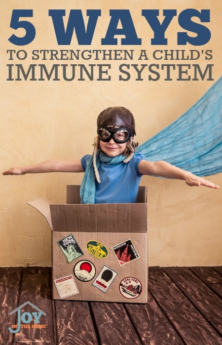 5 Ways to Strengthen a Child's Immune System - Who wants sick kids? No one does! These 5 ways are simple and effective to strengthening your child's immune system. | www.joyinthehome.com