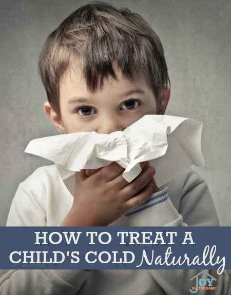 How to Treat A Child's Cold Naturally - Learn how to naturally treat your child's cold and build their immune system at the same time. | www.joyinthehome.com