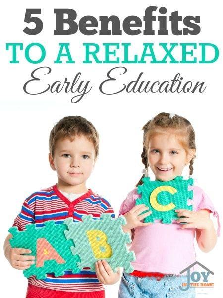 5 Benefits to a Relaxed Early Education - Why rush education in preschool children?   www.joyinthehome.com