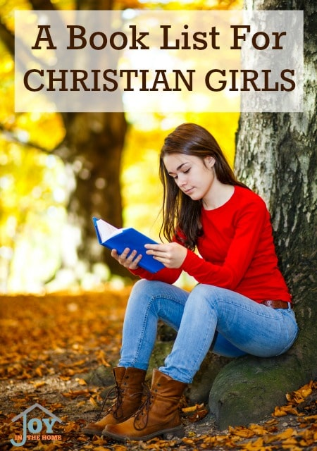 A Book List for Christian Girls - Are you looking for some wholesome books that will encourage your daughter in her own faith, while providing good books to read? This list is just what you are looking for!   www.joyinthehome.com