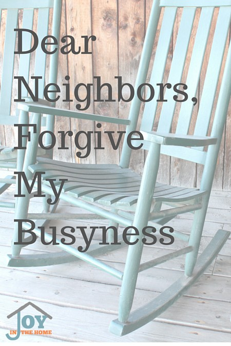 Dear Neighbors, Forgive My Busyness - When a neighbors visit taught me something about life. | www.joyinthehome.com