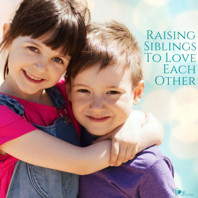 Raising Siblings to Love Each Other - It is possible, and brings more joy than you can imagine. | www.joyinthehome.com